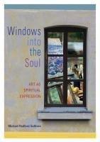 Windows Into the Soul: Art as Spiritual Expression by Michael Radford Sullivan (2006-03-01)