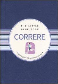 Correre. Piccola guida allo sport della libertà (The little blue book) por Cinzia Medaglia