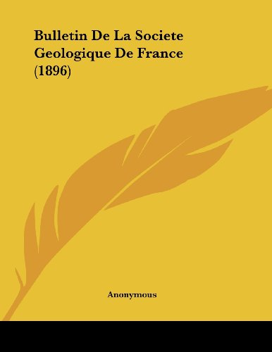 Bulletin de La Societe Geologique de France (1896)