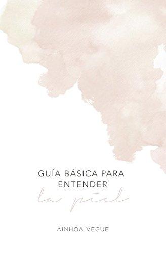 Guía básica para entender la piel por Ainhoa Vegue Martín
