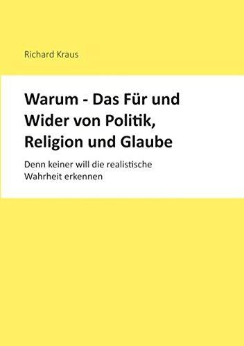 Warum - Das Für und Wider von Politik, Religion und Glaube
