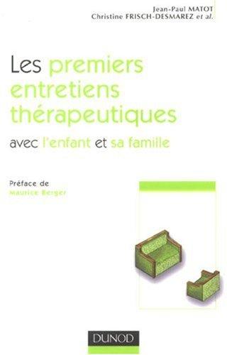 Les premiers entretiens thérapeutiques avec l'enfant et sa famille par Jean-Paul Matot