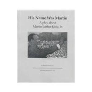 His Name Was Martin: A Play About Martin Luther King, Jr.