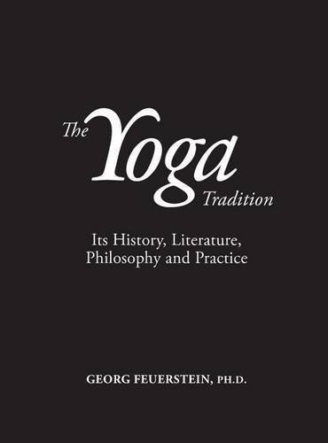 The Yoga Tradition: Its History, Literature, Philosophy and Practice: Deluxe Hardcover Edition by Georg Feuerstein (2013-10-15)