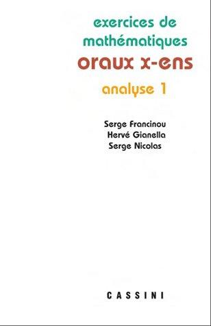 Exercices de mathématiques des oraux de l'Ecole polytechnique et des Ecoles normales supérieures : Analyse Tome 1