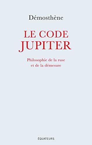 Le code Jupiter - Philosophie de la ruse et de la démesure (French Edition)