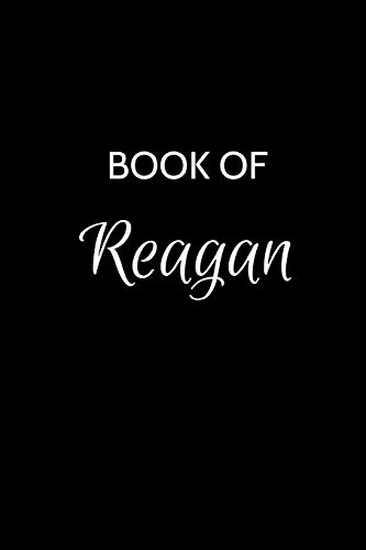 Book of Reagan: A Gratitude Journal Notebook for Women or Girls with the name Reagan - Beautiful Elegant Bold & Personalized - An Appreciation Gift - ... Lined Writing Pages - 6