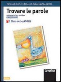Trovare le parole. Antologia italiana modulare. Il libro delle abilit. Per la Scuola media: 3