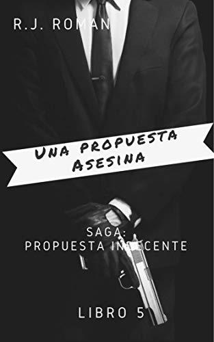 UNA PROPUESTA ASESINA (UNA PROPUESTA INDECENTE nº 5) (Spanish Edition)