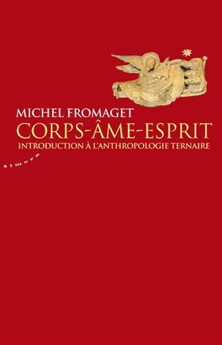 Corps-Ame-Esprit - Introduction à l'anthropologie ternaire