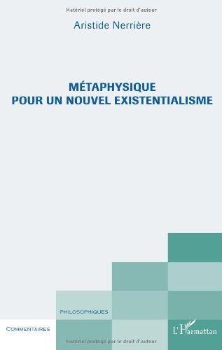 Metaphysique pour un Nouvel Existentialisme de Aristide Nerrière (21 janvier 2013) Broché