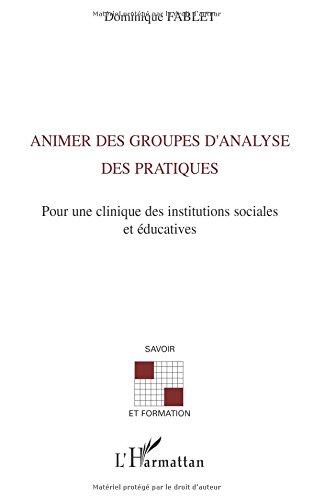 Animer des groupes d'analyse des pratiques: Pour une clinique des instituts sociales et éducatives par Dominique Fablet