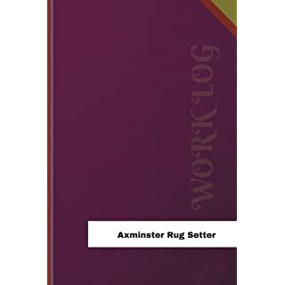 Axminster Rug Setter Work Log: Work Journal, Work Diary, Log - 126 pages, 6 x 9 inches (Orange Logs/Work Log)