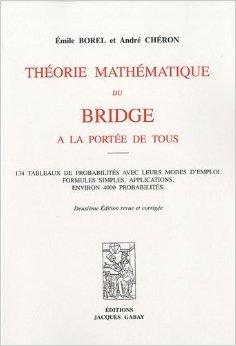 Théorie mathématique du bridge à la portée de tous : 134 tableaux de probabilités avec leurs modes d'emploi de Emile Borel ( 12 novembre 2009 )
