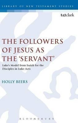 the-followers-of-jesus-as-the-servant-lukes-model-from-isaiah-for-the-disciples-in-luke-acts-by-auth