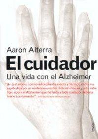 El cuidador: Una vida con el Alzheimer (Divulgación-Autoayuda)
