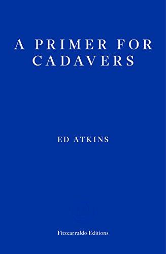 A Primer for Cadavers por Ed Atkins