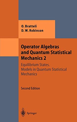 Operator Algebras and Quantum Statistical Mechanics: Equilibrium States. Models in Quantum Statistical Mechanics (Theoretical and Mathematical Physics) (Spiele, Die Wissenschaftler Spielen)