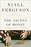 The Ascent of Money: A Financial History of the World by Niall...