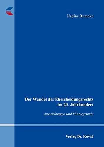 Der Wandel des Ehescheidungsrechts im 20. Jahrhundert: Auswirkungen und Hintergründe (Studien zum Familienrecht)