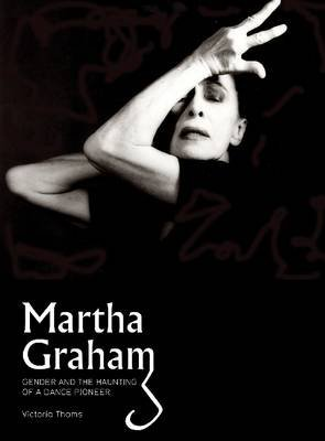 [( Martha Graham: Gender & the Haunting of a Dance Pioneer )] [by: Victoria Thoms] [Sep-2013]