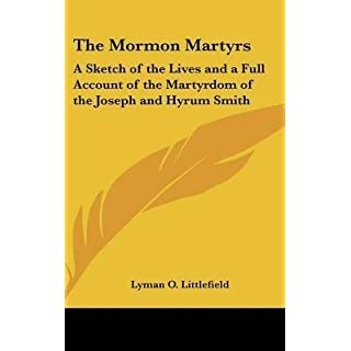 [(The Mormon Martyrs : A Sketch of the Lives and a Full Account of the Martyrdom of the Joseph and Hyrum Smith)] [By (author) Lyman O Littlefield] published on (July, 2007)