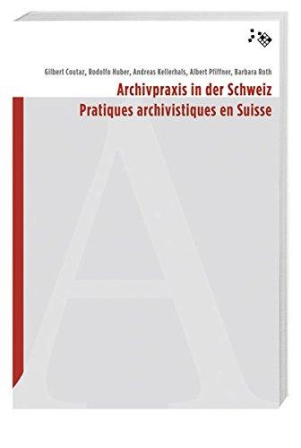 Archivpraxis in der Schweiz: Pratiques archivistiques en Suisse