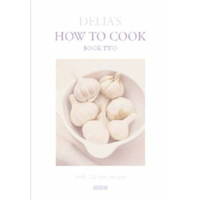 DELIA'S HOW TO COOK: BOOK TWO - WITH 120 RECIPES