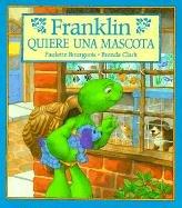 Franklin Quiere una Mascota = Franklin Wants a Pet por Paulette Bourgeois