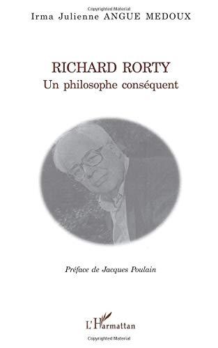 Richard Rorty, un philosophe conséquent par Irma Julienne Angue Medoux