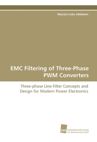 EMC Filtering of Three-Phase PWM Converters: Three-phase Line Filter Concepts and Design for Modern Power Electronics (Line Power Filter)