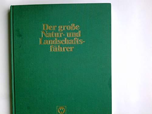 Der grosse Natur- und Landschaftsführer : das umfassende Informationswerk ; Landschaft und Natur unserer Heimat in über 2500 Stichwörtern.