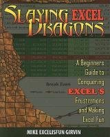 [(Slaying Excel Dragons : A Beginners Guide to Conquering Excel's Frustrations and Making Excel Fun)] [By (author) Mike Girvin ] published on (March, 2011)