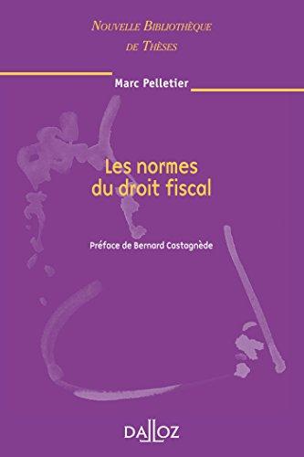Les normes du droit fiscal. Volume 78: Nouvelle Bibliothèque de Thèses par  Marc Pelletier