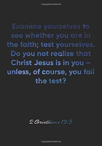 2 Corinthians 13:5 Notebook: Examine yourselves to see whether you are in the faith; test yourselves. Do you not realize that Christ Jesus is in you - ... Christian Journal/Diary Gift, Doodle Present