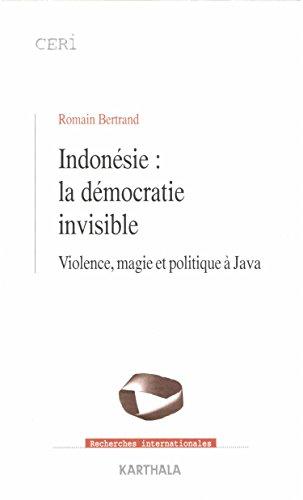 Indonésie : la démocratie invisible (Recherches Internationales) par Romain Bertrand