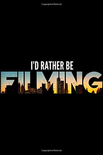 I\'d Rather Be Filming: I\'d Rather Be Filming Film Movies Director Photographer Journal/Notebook Blank Lined Ruled 6x9 100 Pages