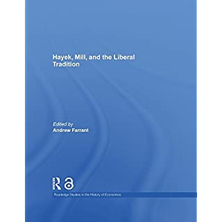 Hayek, Mill and the Liberal Tradition (Routledge Studies in the History of Economics Book 121)