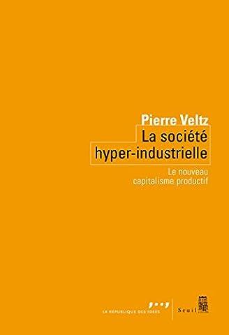 La Société hyper-industrielle - Le nouveau capitalisme