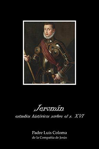 Jeromín: estudios históricos sobre el siglo XVI. (Anotado) por Padre Luis Coloma