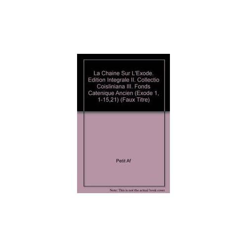 La Chaine Sur L'exode. Edition Integrale II. Collectio Coisliniana III. Fonds Catenique Ancien Exode 1, 1-15,21