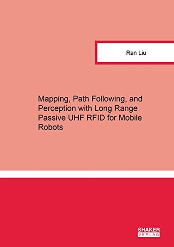 Mapping, Path Following, and Perception with Long Range Passive UHF RFID for Mobile Robots (Berichte aus der Robotik)