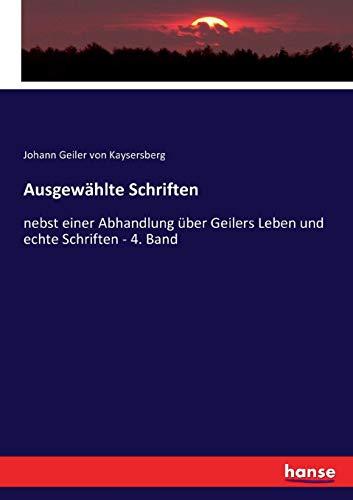 Ausgewählte Schriften: nebst einer Abhandlung über Geilers Leben und echte Schriften - 4. Band