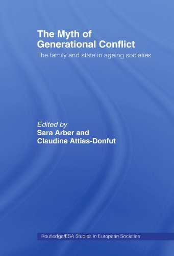 The Myth of Generational Conflict: The Family and State in Ageing Societies (Routledge/Esa Studies in European Societies)