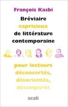 Bréviaire capricieux de littérature contemporaine pour lecteurs déconcertés, désorientés, désemparés de François Kasbi ( 24 janvier 2008 )