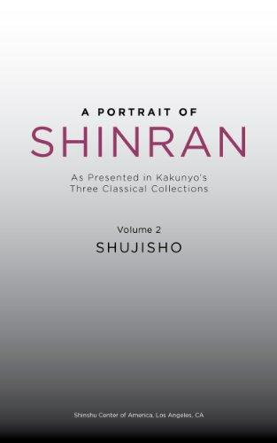A Portrait of Shinran: As Presented in Kakunyo's Three Classical Collections. Volume 2: Shujisho (English Edition) por Kakunyo