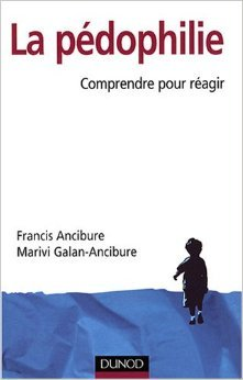 La pdophilie : Comprendre pour ragir de Francis Ancibure,Marivi Galan-Ancibure ( 14 mai 2008 )