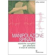 Manipolazione spinale. Tecniche semplici per alleviare il mal di schiena. Ediz. illustrata