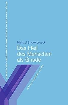 Das Heil des Menschen als Gnade (Schriften der Philosophisch-Theologischen Hochschule St. Pölten 6)
