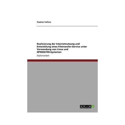 [(Realisierung Der Internetnutzung Und Entwicklung Eines Filetransfer-Service Unter Verwendung Von Linux Und Hp9000/700-Systemen)] [By (author) Stephan Calliess] published on (August, 2013)
